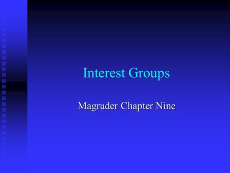 Interest Groups Magruder Chapter Nine. The Nature of Interest Groups.