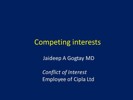 Competing interests Jaideep A Gogtay MD Conflict of Interest Employee of Cipla Ltd.