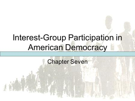 Pearson Education, Inc. © 2005 Interest-Group Participation in American Democracy Chapter Seven.