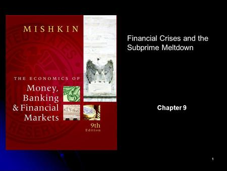 1 Financial Crises and the Subprime Meltdown Chapter 9.