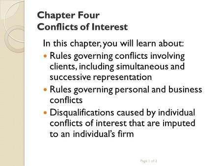 Chapter Four Conflicts of Interest In this chapter, you will learn about: Rules governing conflicts involving clients, including simultaneous and successive.