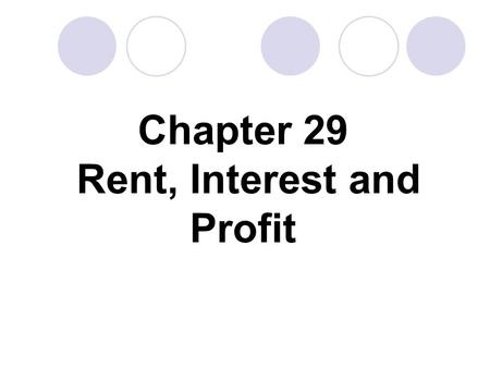 "Chapter 29 Rent, Interest and Profit. Economic Rent To the business executive ""rent"" is a payment made for the use of a building, machine, or warehouse."