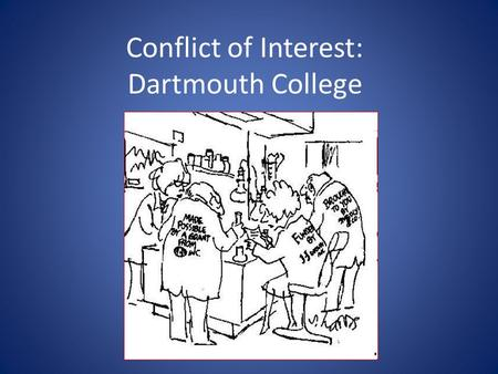 Conflict of Interest: Dartmouth College. Why do we care about it ? Conflict of Interest in Research : Unbiased research: design, conduct, reporting Maintain.