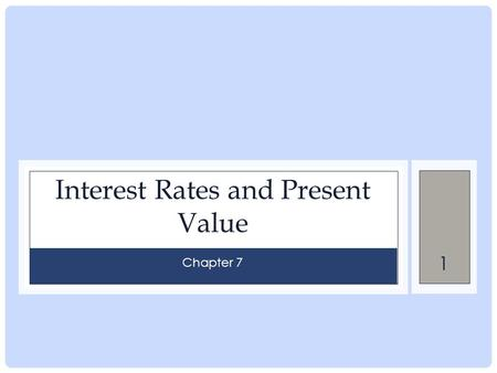 1 Interest Rates and Present Value Chapter 7. 2 Interest rates We have thought about people trading fish and hamburgers lets think about a different type.