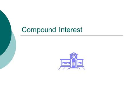 Compound Interest. Does anyone have any interest in interest? Very few banks today pay interest based on the simple interest formula. Instead, they pay.