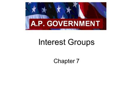 Interest Groups Chapter 7. Types of Interest Groups Economic – Labor unions, agricultural, Business, Professional Consumer – public interest, environmental.