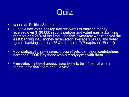"Quiz Nader vs. Political Science "" On five key votes, the top five recipients of banking money received over $190,000 in contributions and voted against."
