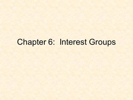 Chapter 6: Interest Groups. Linkage Institutions Interest Groups are one of three main linkage institutions. Interest Groups Media Political Parties.