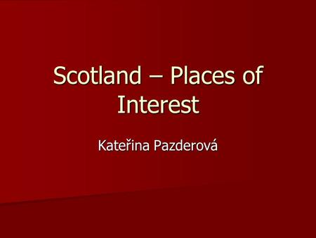 Scotland – Places of Interest Kateřina Pazderová.