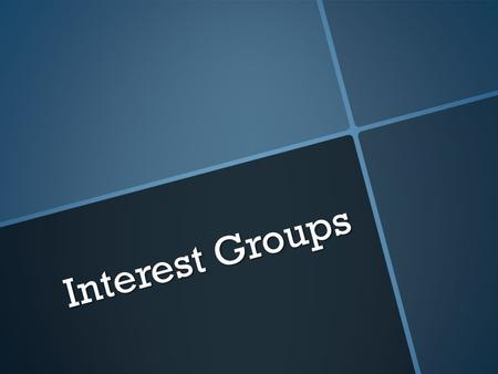 Interest Groups. Background  Groups have a significant impact on policy  Single-issue politics  Interest groups  Organized membership  Pursuit of.