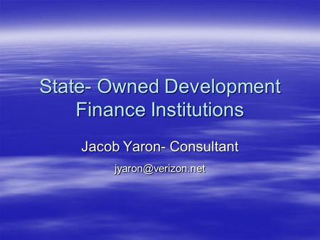State- Owned Development Finance Institutions Jacob Yaron- Consultant