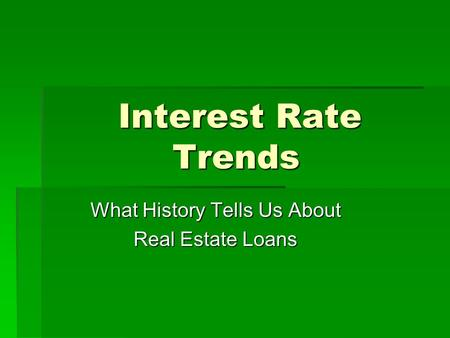Interest Rate Trends What History Tells Us About Real Estate Loans.