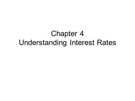 Chapter 4 Understanding Interest Rates. The talk last Thursday was very comprehensive. I will add only a little bit content One video clip about John.