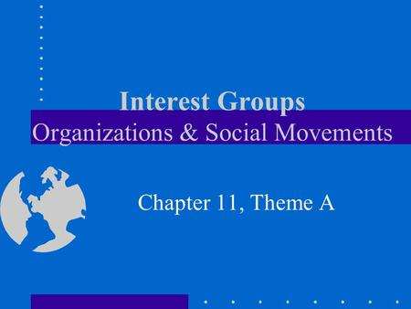 Interest Groups Organizations & Social Movements Chapter 11, Theme A.