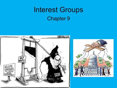 Interest Groups Chapter 9. The Role of Interest Groups Gun control, prayer in schools, abortion, minimum wage. –Groups exist at all levels of government.