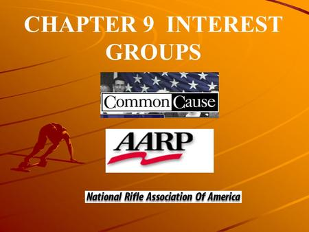 CHAPTER 9 INTEREST GROUPS. The purpose of this chapter is to survey the wide variety of interest groups or lobbies that operate in the United States and.