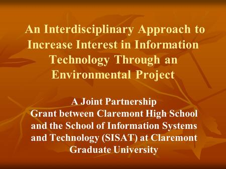 An Interdisciplinary Approach to Increase Interest in Information Technology Through an Environmental Project A Joint Partnership Grant between Claremont.