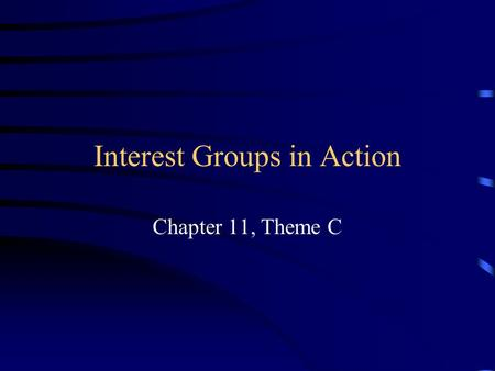 Interest Groups in Action Chapter 11, Theme C. Interest Groups in Action 1. Providing Information Why is supplying credible info seen as the most important.