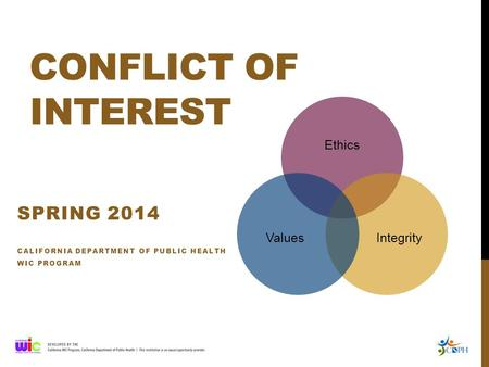 CONFLICT OF INTEREST SPRING 2014 CALIFORNIA DEPARTMENT OF PUBLIC HEALTH WIC PROGRAM Ethics IntegrityValues.