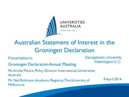 Australian Statement of Interest in the Groningen Declaration Presentation to Groningen Declaration Annual Meeting Venue City/State 1 January 2007 Ms Ainslie.