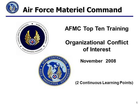 1 Air Force Materiel Command AFMC Top Ten Training Organizational Conflict of Interest November 2008 (2 Continuous Learning Points)
