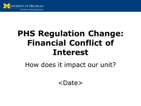 PHS Regulation Change: Financial Conflict of Interest How does it impact our unit?