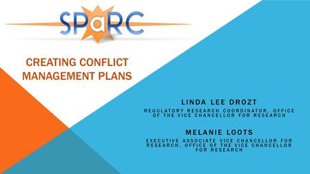 CREATING CONFLICT <strong>MANAGEMENT</strong> PLANS LINDA LEE DROZT REGULATORY RESEARCH COORDINATOR, OFFICE OF THE VICE CHANCELLOR FOR RESEARCH MELANIE LOOTS EXECUTIVE.