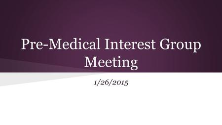 Pre-Medical Interest Group Meeting 1/26/2015. Pre Med Presidents Hannah Taylor- Austin Flick-