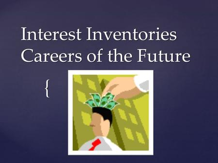 { Interest Inventories Careers of the Future.  Students will evaluate their current job skills and interests using a variety of methods; discuss and.