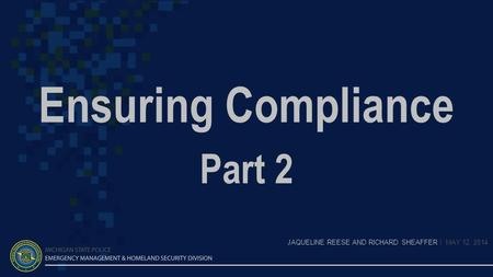 Ensuring Compliance Part 2 JAQUELINE REESE AND RICHARD SHEAFFER | MAY 12, 2014.