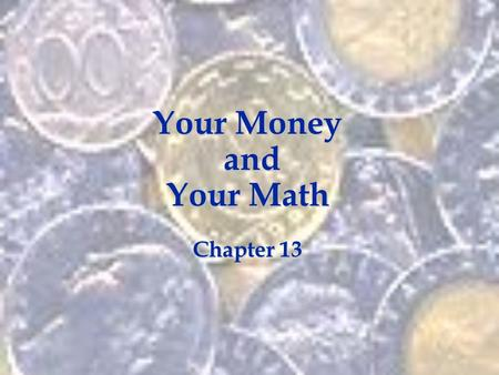 Your Money and and Your Math Chapter 13. Interest, Taxes, and Discounts 13.1.