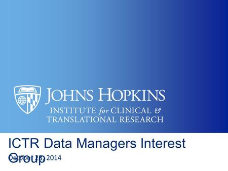 ICTR Data Managers Interest Group October 28, 2014.