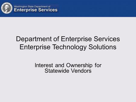 Department of Enterprise Services Enterprise Technology Solutions Interest and Ownership for Statewide Vendors.