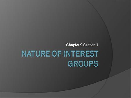 Chapter 9 Section 1. The Role of Interest Groups  Interest groups are private organizations whose members share certain views and work to shape public.