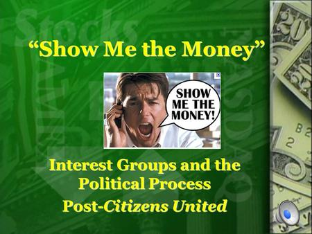 """Show Me the Money"" Interest Groups and the Political Process Post-Citizens United Interest Groups and the Political Process Post-Citizens United."