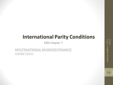 MULTINATIONAL BUSINESS FINANCE COURSE 723G33 International Parity Conditions ESM chapter 7 PhD in Finance 7-1.