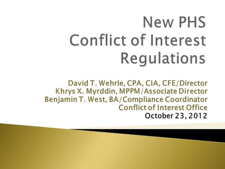 David T. Wehrle, CPA, CIA, CFE/Director Khrys X. Myrddin, MPPM/Associate Director Benjamin T. West, BA/Compliance Coordinator Conflict of Interest Office.