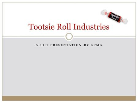AUDIT PRESENTATION BY KPMG Tootsie Roll Industries.