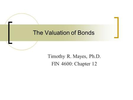 Timothy R. Mayes, Ph.D. FIN 4600: Chapter 12