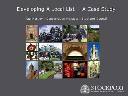 Developing A Local List - A Case Study Paul Hartley – Conservation Manager, Stockport Council.