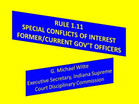 Rule 1.11, Subsection (a) Applies to FORMER service as public officer or government employee. Standard of Review – PERSONALLY AND SUBSTANTIALLY participated.
