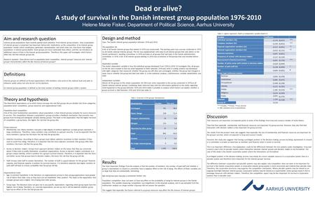 Dead or alive? A study of survival in the Danish interest group population 1976-2010 Helene Marie Fisker, Department of Political Science, Aarhus University.