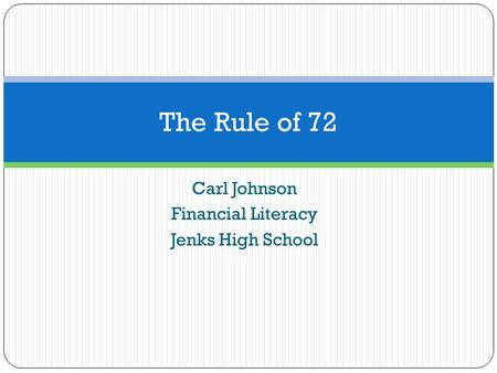 Carl Johnson Financial Literacy Jenks High School The Rule of 72.