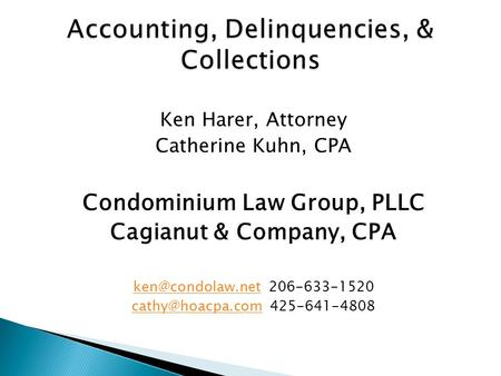 Ken Harer, Attorney Catherine Kuhn, CPA Condominium Law Group, PLLC Cagianut & Company, CPA 206-633-1520