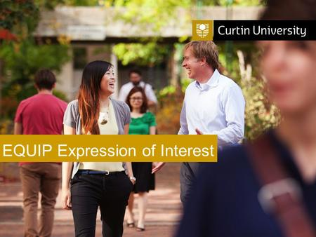 Curtin University is a trademark of Curtin University of Technology CRICOS Provider Code 00301J EQUIP Expression of Interest.