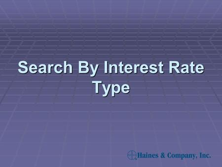 Search By Interest Rate Type. 1. Click on the Interest Rate Type button found on the Financial Criteria Screen. Search by Interest Rate Type—Step1.