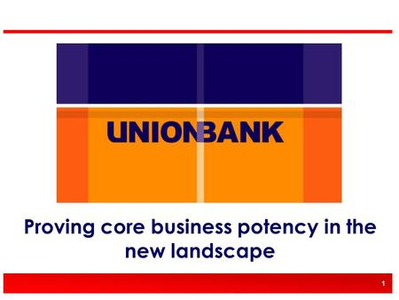 1 Proving core business potency in the new landscape.
