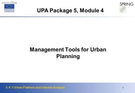 5.4.1 Urban Platform and Interest Analysis 1 Management Tools for Urban Planning UPA Package 5, Module 4.