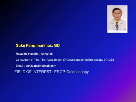 FIELD OF INTEREST : ERCP, Colonoscopy