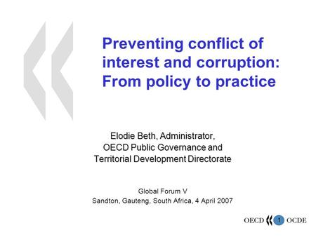 1 Preventing conflict of interest and corruption: From policy to practice Elodie Beth, Administrator, OECD Public Governance and Territorial Development.
